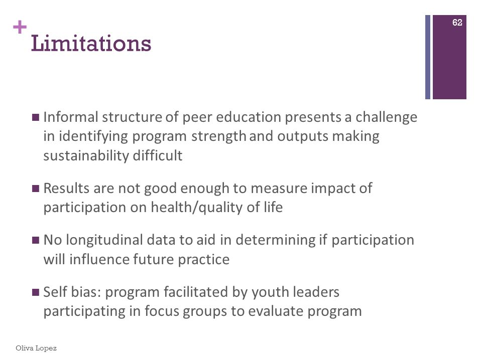+ Informal structure of peer education presents a challenge in identifying program strength and outputs making sustainability difficult Results are no