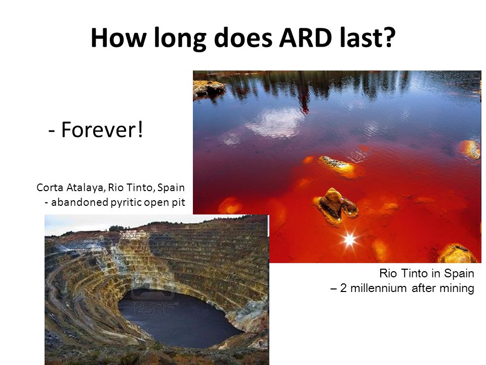 How long does ARD last? Rio Tinto in Spain – 2 millennium after mining Corta Atalaya, Rio Tinto, Spain - abandoned pyritic open pit - Forever!