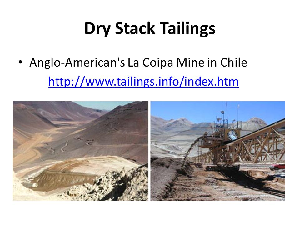 Dry Stack Tailings Anglo-American's La Coipa Mine in Chile http://www.tailings.info/index.htm