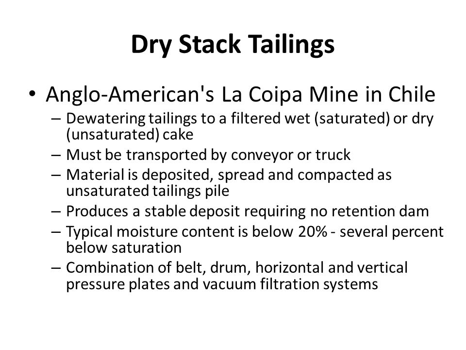 Dry Stack Tailings Anglo-American's La Coipa Mine in Chile – Dewatering tailings to a filtered wet (saturated) or dry (unsaturated) cake – Must be tra