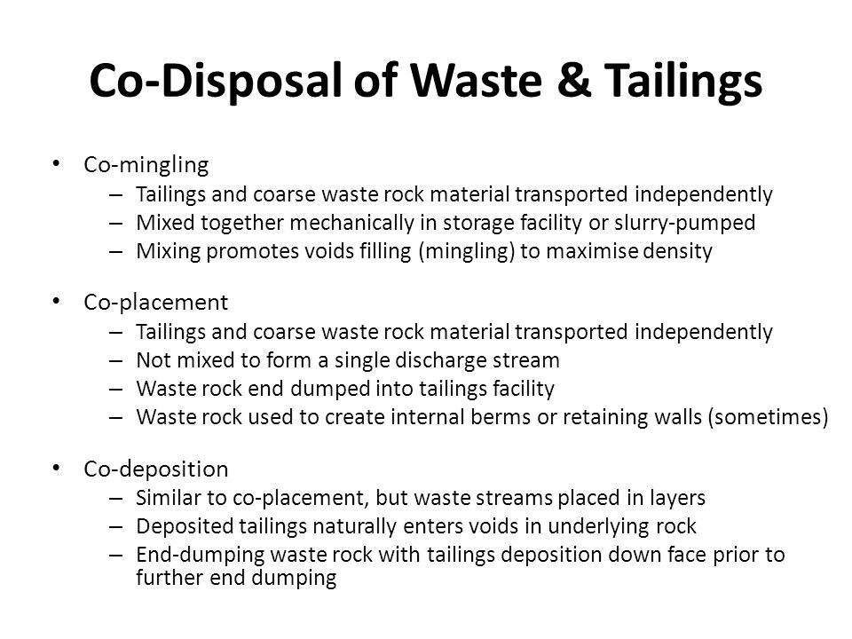 Co-Disposal of Waste & Tailings Co-mingling – Tailings and coarse waste rock material transported independently – Mixed together mechanically in stora