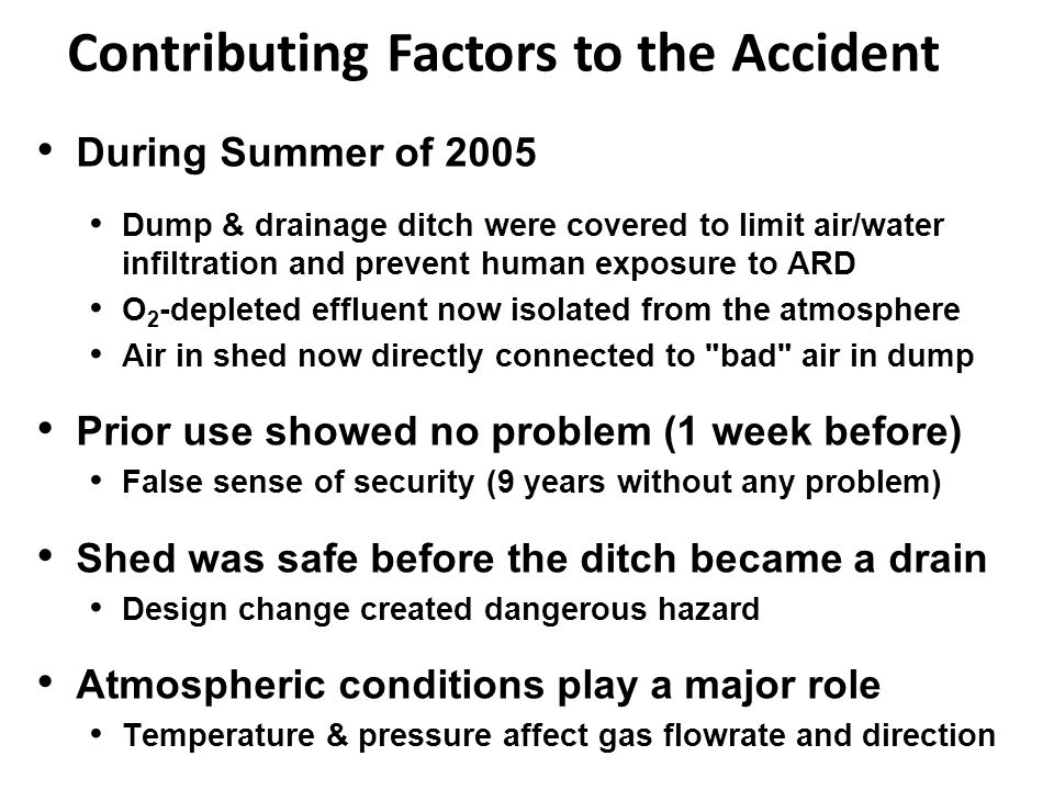 Contributing Factors to the Accident During Summer of 2005 Dump & drainage ditch were covered to limit air/water infiltration and prevent human exposu