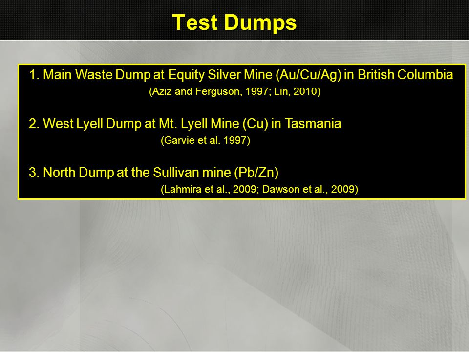 Test Dumps 1. Main Waste Dump at Equity Silver Mine (Au/Cu/Ag) in British Columbia (Aziz and Ferguson, 1997; Lin, 2010) 2. West Lyell Dump at Mt. Lyel