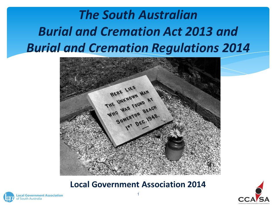 The South Australian Burial and Cremation Act 2013 and Burial and Cremation Regulations 2014 Local Government Association 2014 1