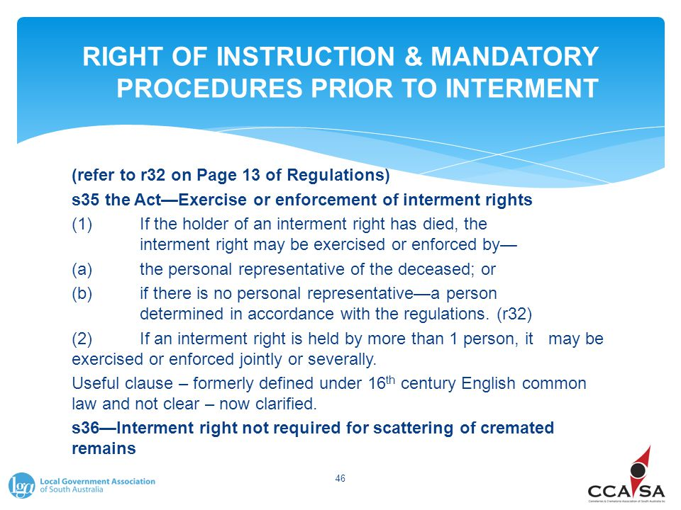 RIGHT OF INSTRUCTION & MANDATORY PROCEDURES PRIOR TO INTERMENT (refer to r32 on Page 13 of Regulations) s35 the Act—Exercise or enforcement of interme