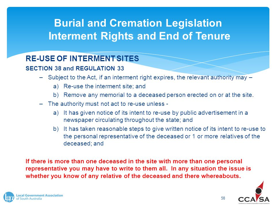 Burial and Cremation Legislation Interment Rights and End of Tenure 58 RE-USE OF INTERMENT SITES SECTION 38 and REGULATION 33 –Subject to the Act, if