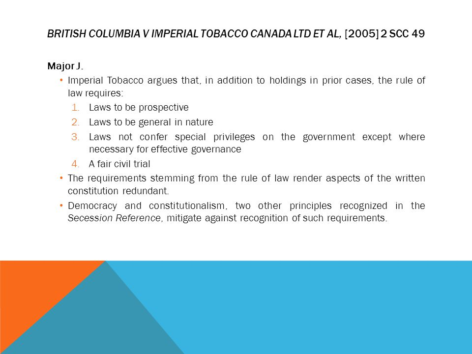 BRITISH COLUMBIA V IMPERIAL TOBACCO CANADA LTD ET AL, [2005] 2 SCC 49 Major J. Imperial Tobacco argues that, in addition to holdings in prior cases, t