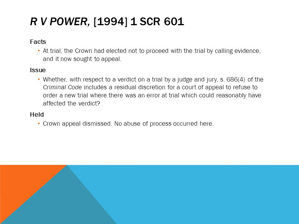 R V POWER, [1994] 1 SCR 601 Facts At trial, the Crown had elected not to proceed with the trial by calling evidence, and it now sought to appeal. Issu