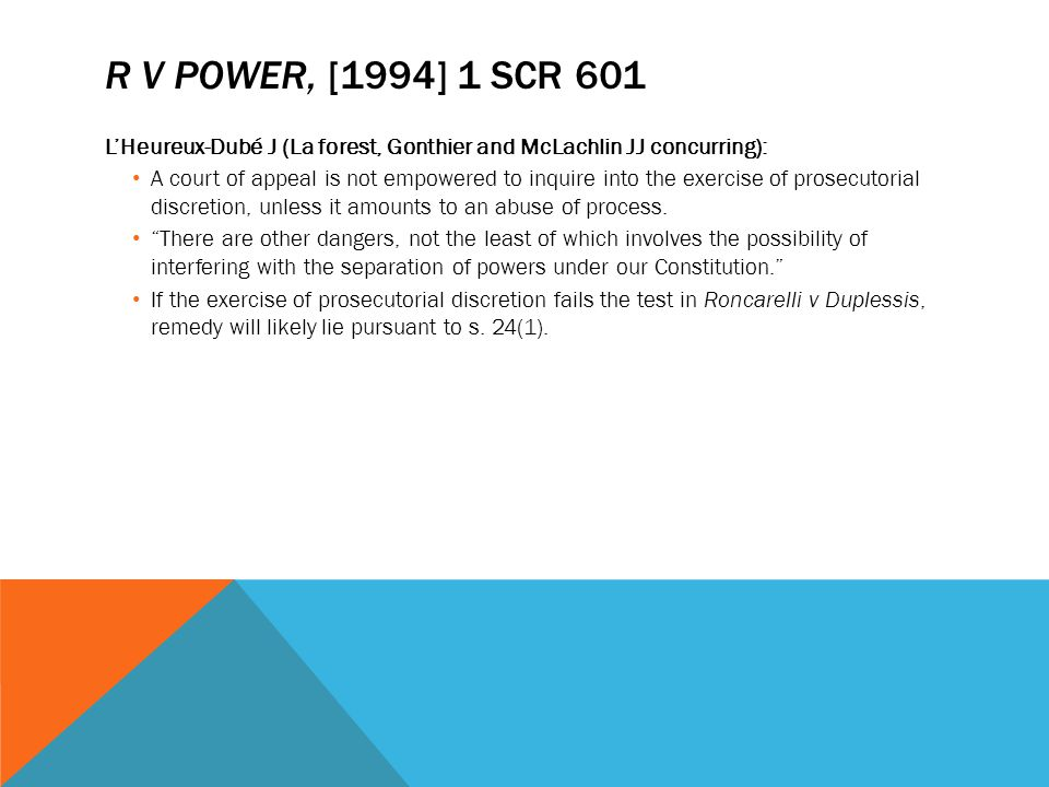 R V POWER, [1994] 1 SCR 601 L'Heureux-Dubé J (La forest, Gonthier and McLachlin JJ concurring): A court of appeal is not empowered to inquire into the