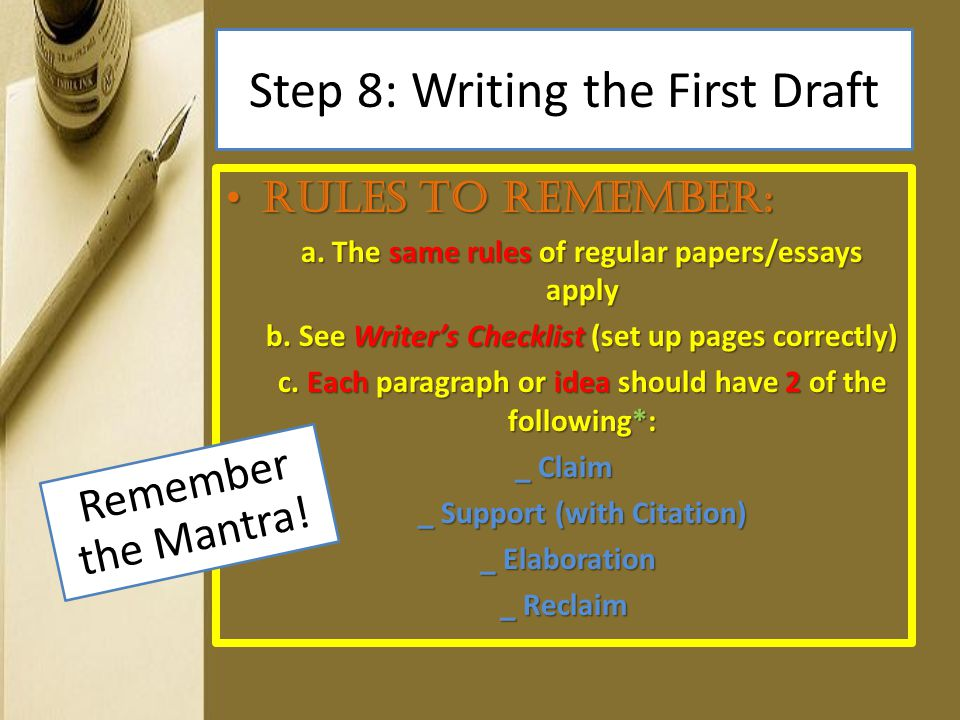 Step 8: Writing the First Draft Rules to remember: Rules to remember: a. The same rules of regular papers/essays apply b. See Writer's Checklist (set