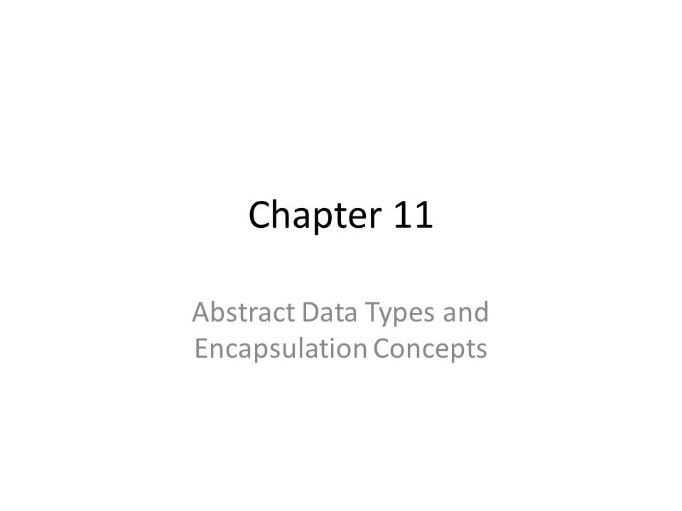 Chapter 11 Abstract Data Types and Encapsulation Concepts