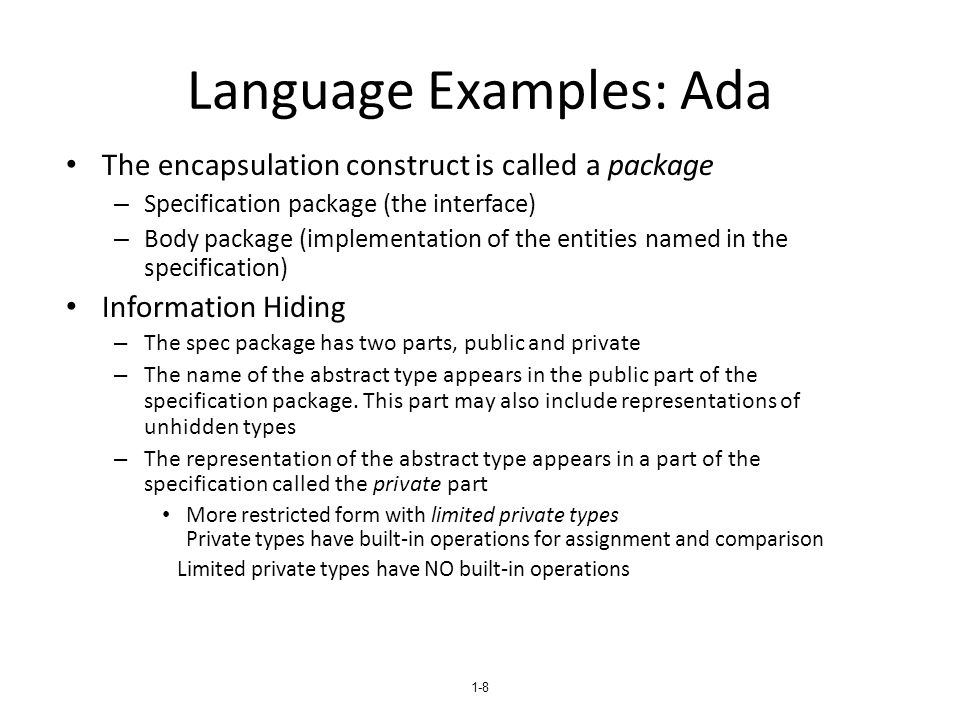 1-9 Language Examples: Ada (continued) Reasons for the public/private spec package: 1.