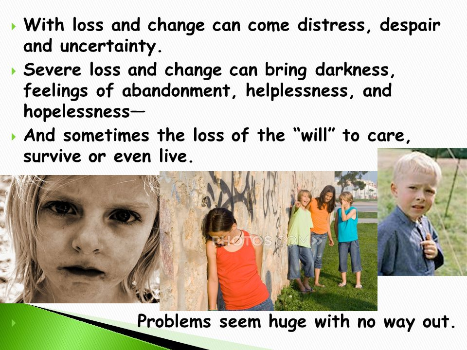  With loss and change can come distress, despair and uncertainty.
