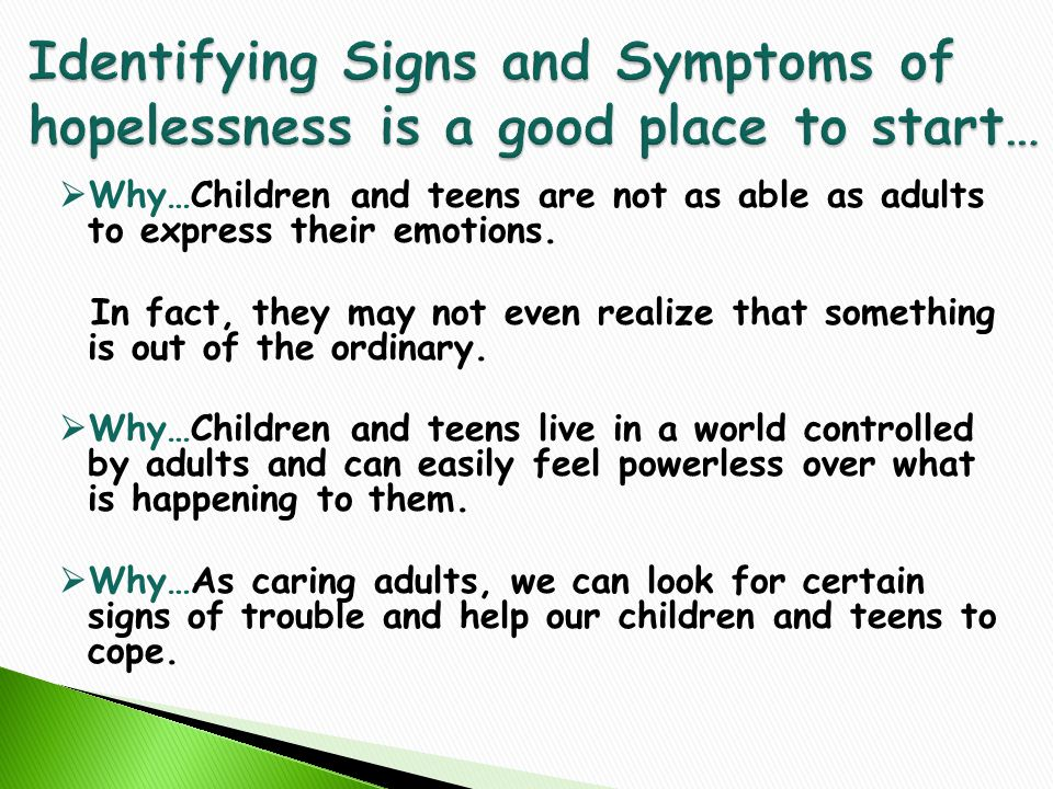  Why…Children and teens are not as able as adults to express their emotions.