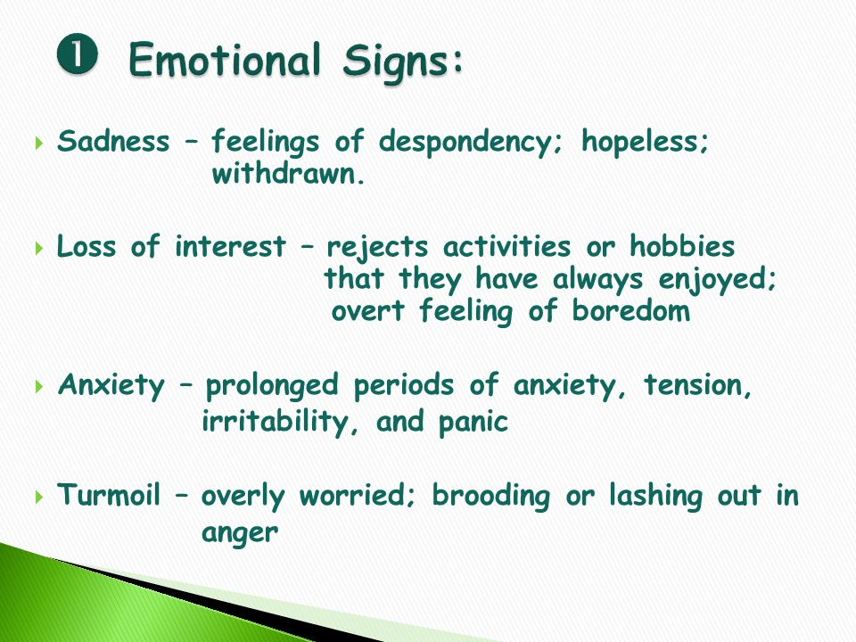 Sadness – feelings of despondency; hopeless; withdrawn.
