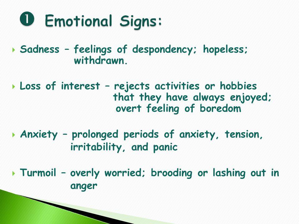  Sadness – feelings of despondency; hopeless; withdrawn.