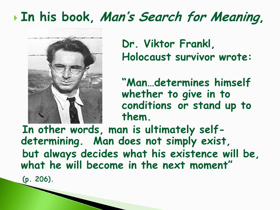  In his book, Man's Search for Meaning, Dr.