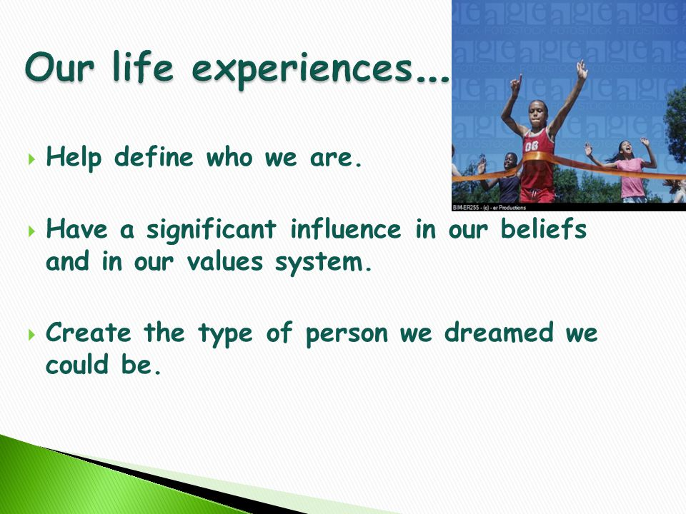  Help define who we are.  Have a significant influence in our beliefs and in our values system.