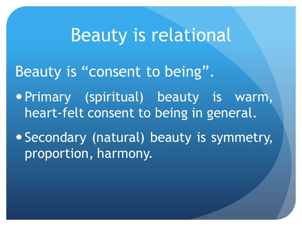 Beauty is relational Beauty is consent to being .