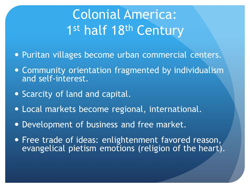 Colonial America: 1 st half 18 th Century Puritan villages become urban commercial centers.
