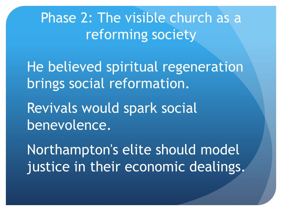 Phase 2: The visible church as a reforming society He believed spiritual regeneration brings social reformation.