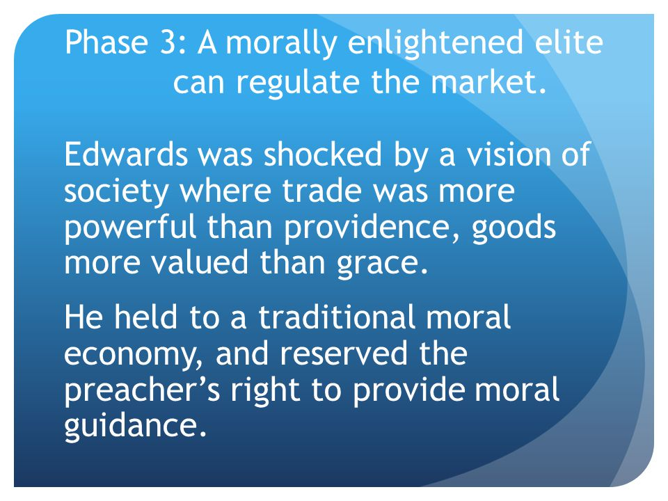 Phase 3: A morally enlightened elite can regulate the market.