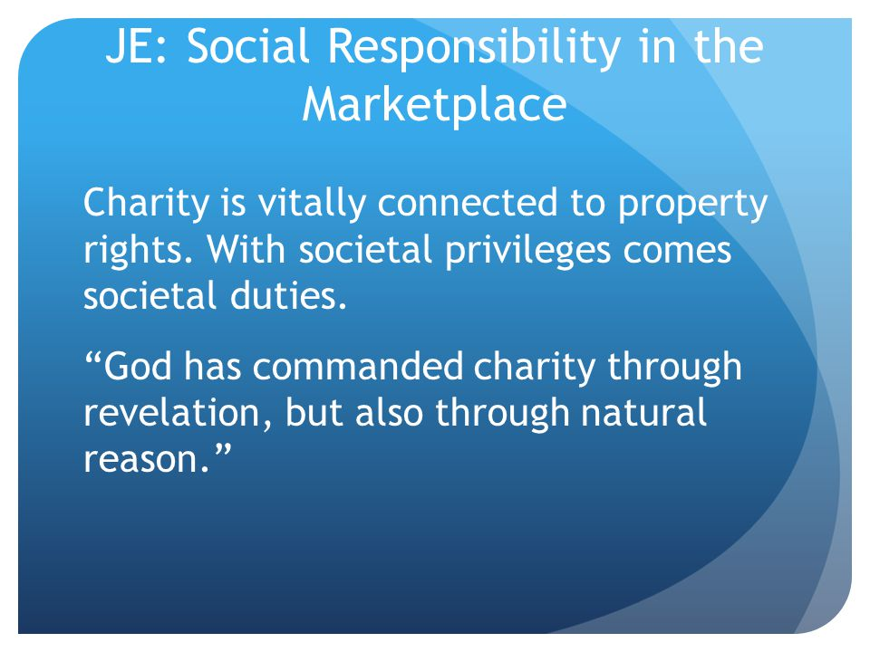 JE: Social Responsibility in the Marketplace Charity is vitally connected to property rights.