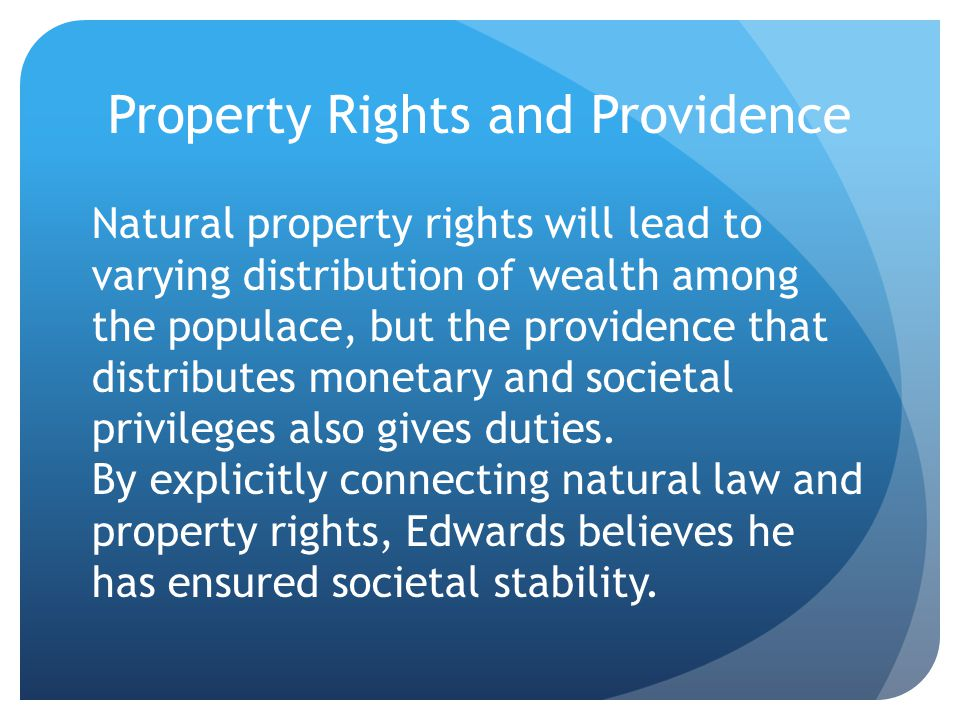 Property Rights and Providence Natural property rights will lead to varying distribution of wealth among the populace, but the providence that distributes monetary and societal privileges also gives duties.