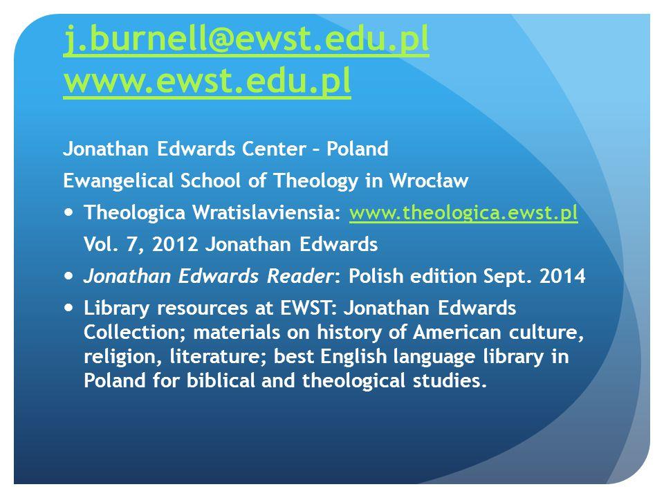 j.burnell@ewst.edu.pl www.ewst.edu.pl Jonathan Edwards Center – Poland Ewangelical School of Theology in Wrocław Theologica Wratislaviensia: www.theologica.ewst.plwww.theologica.ewst.pl Vol.