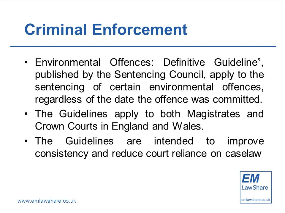 "www.emlawshare.co.uk Criminal Enforcement Environmental Offences: Definitive Guideline"", published by the Sentencing Council, apply to the sentencing"