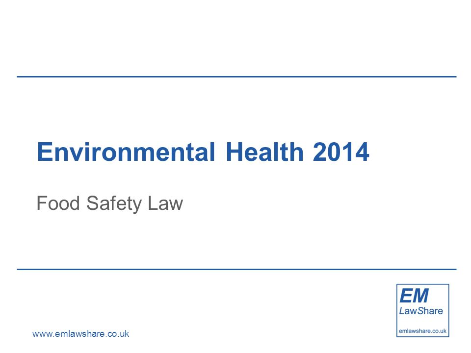 www.emlawshare.co.uk Environmental Health 2014 Food Safety Law