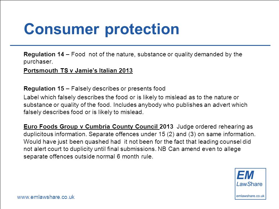 www.emlawshare.co.uk Consumer protection Regulation 14 – Food not of the nature, substance or quality demanded by the purchaser.