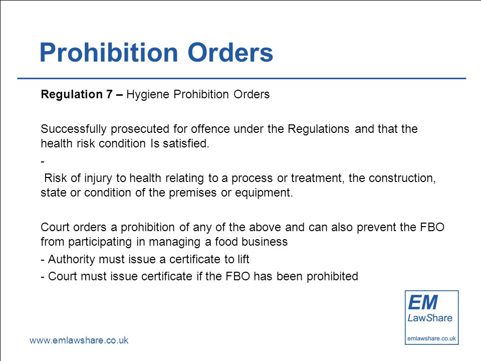 www.emlawshare.co.uk Prohibition Orders Regulation 7 – Hygiene Prohibition Orders Successfully prosecuted for offence under the Regulations and that t