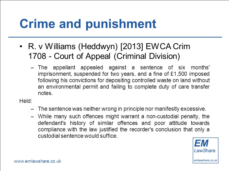 www.emlawshare.co.uk Crime and punishment R. v Williams (Heddwyn) [2013] EWCA Crim 1708 - Court of Appeal (Criminal Division) –The appellant appealed