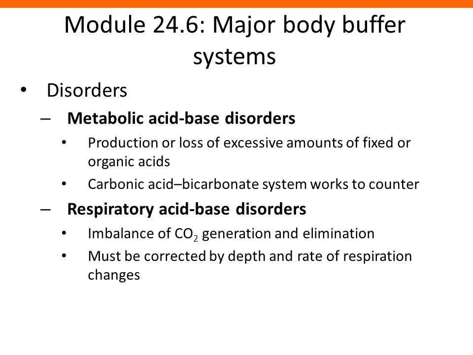 Module 24.6: Major body buffer systems Disorders – Metabolic acid-base disorders Production or loss of excessive amounts of fixed or organic acids Car