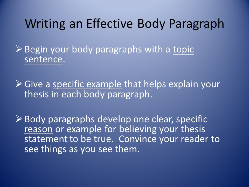 Writing an Effective Body Paragraph  Begin your body paragraphs with a topic sentence.