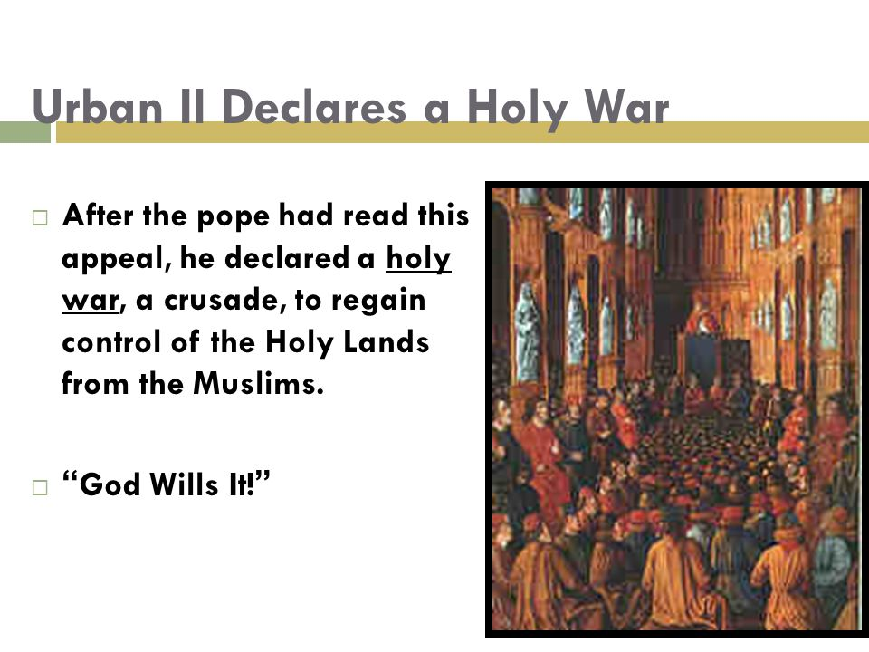 Urban II Declares a Holy War  After the pope had read this appeal, he declared a holy war, a crusade, to regain control of the Holy Lands from the Muslims.