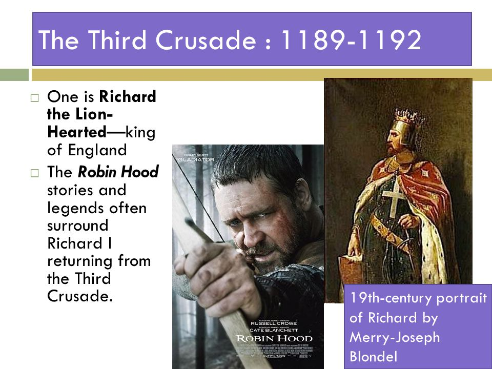 The Third Crusade : 1189-1192  One is Richard the Lion- Hearted—king of England  The Robin Hood stories and legends often surround Richard I returning from the Third Crusade.