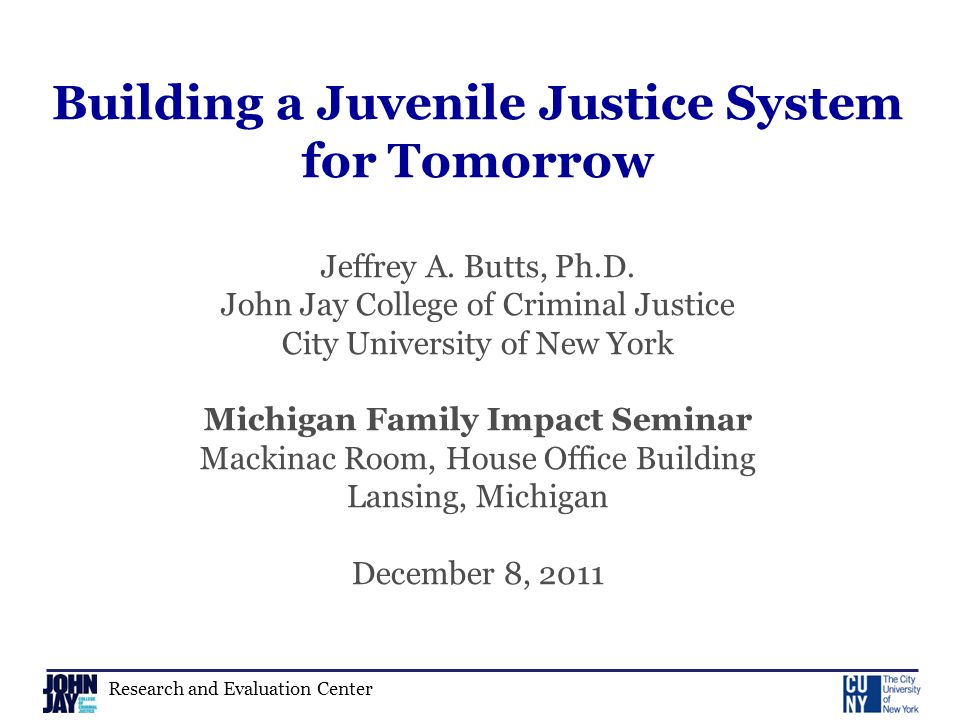 Research and Evaluation Center Building a Juvenile Justice System for Tomorrow Jeffrey A.