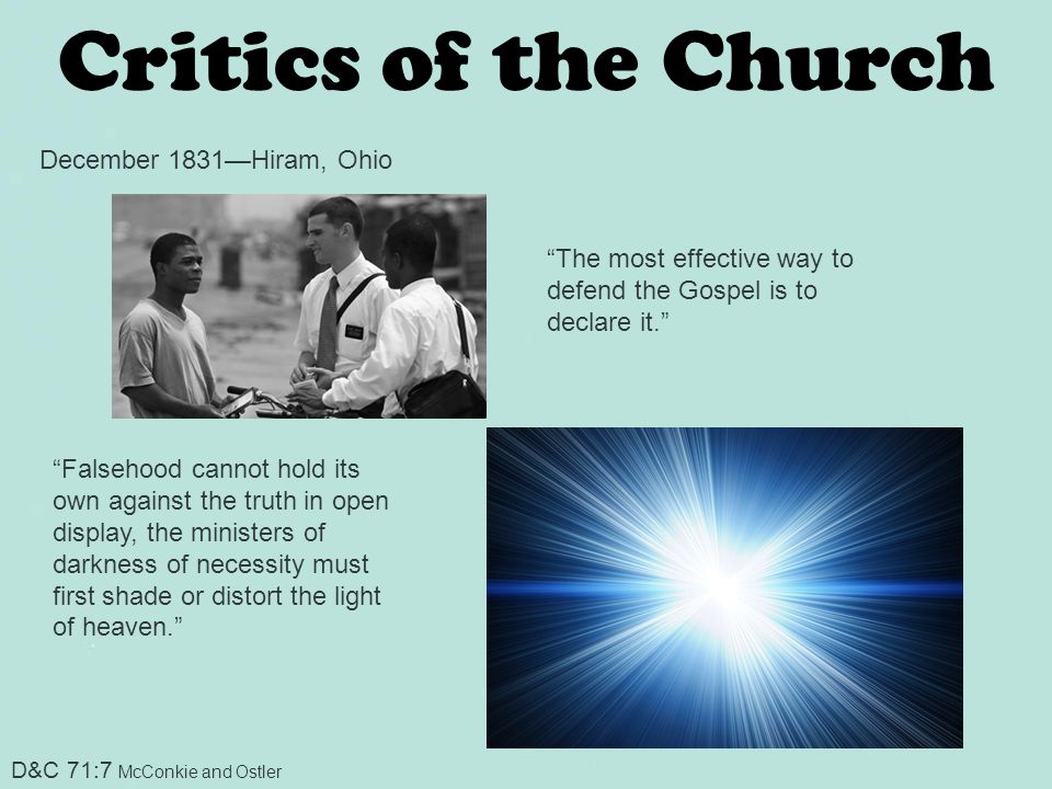"Critics of the Church D&C 71:7 McConkie and Ostler December 1831—Hiram, Ohio ""The most effective way to defend the Gospel is to declare it."" ""Falsehoo"