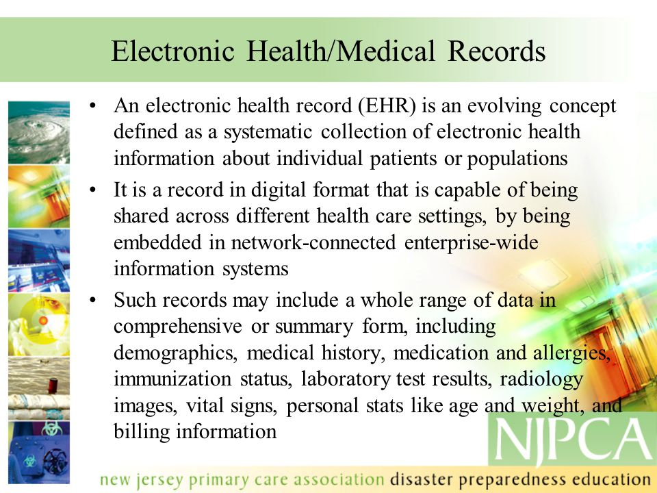 Electronic Health/Medical Records An electronic health record (EHR) is an evolving concept defined as a systematic collection of electronic health information about individual patients or populations It is a record in digital format that is capable of being shared across different health care settings, by being embedded in network-connected enterprise-wide information systems Such records may include a whole range of data in comprehensive or summary form, including demographics, medical history, medication and allergies, immunization status, laboratory test results, radiology images, vital signs, personal stats like age and weight, and billing information