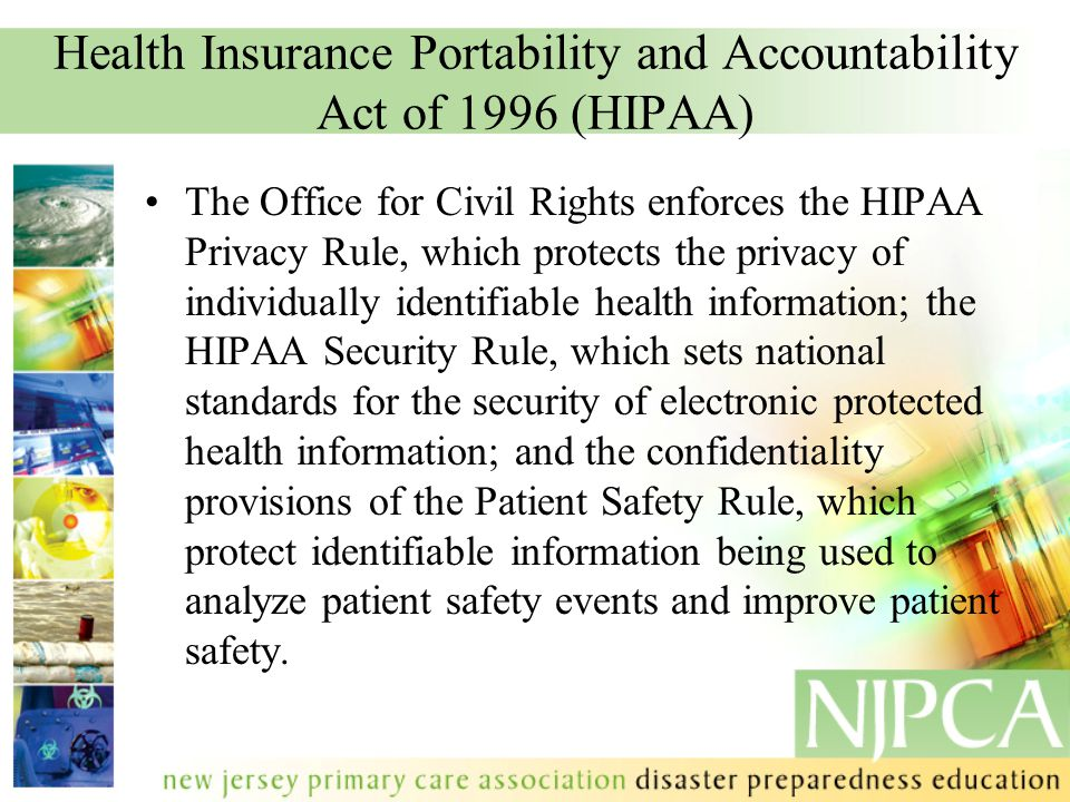 Health Insurance Portability and Accountability Act of 1996 (HIPAA) The Office for Civil Rights enforces the HIPAA Privacy Rule, which protects the pr