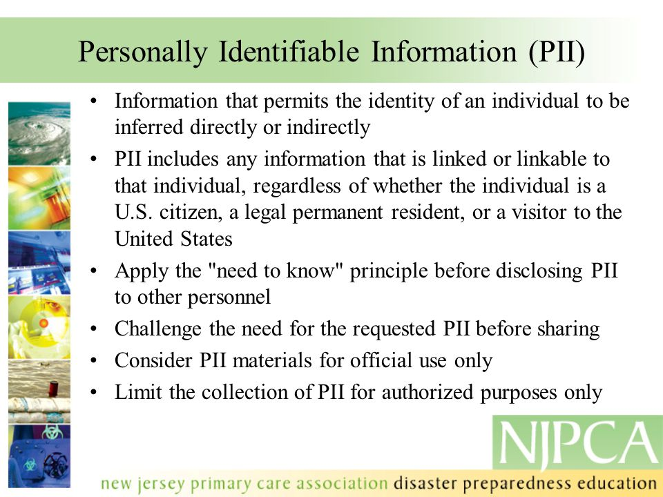Personally Identifiable Information (PII) Information that permits the identity of an individual to be inferred directly or indirectly PII includes any information that is linked or linkable to that individual, regardless of whether the individual is a U.S.