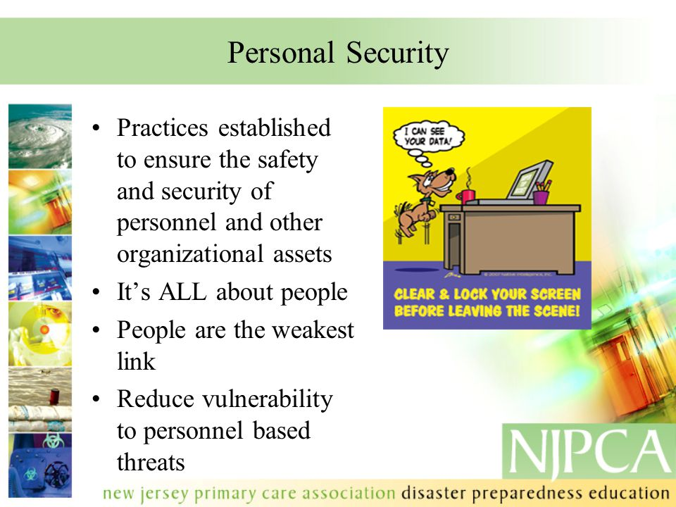 Personal Security Practices established to ensure the safety and security of personnel and other organizational assets It's ALL about people People ar