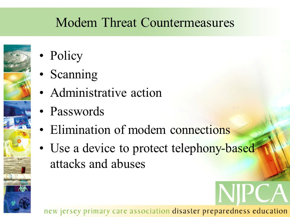 Modem Threat Countermeasures Policy Scanning Administrative action Passwords Elimination of modem connections Use a device to protect telephony-based attacks and abuses