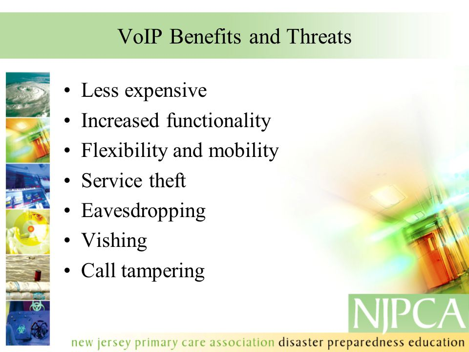 VoIP Benefits and Threats Less expensive Increased functionality Flexibility and mobility Service theft Eavesdropping Vishing Call tampering