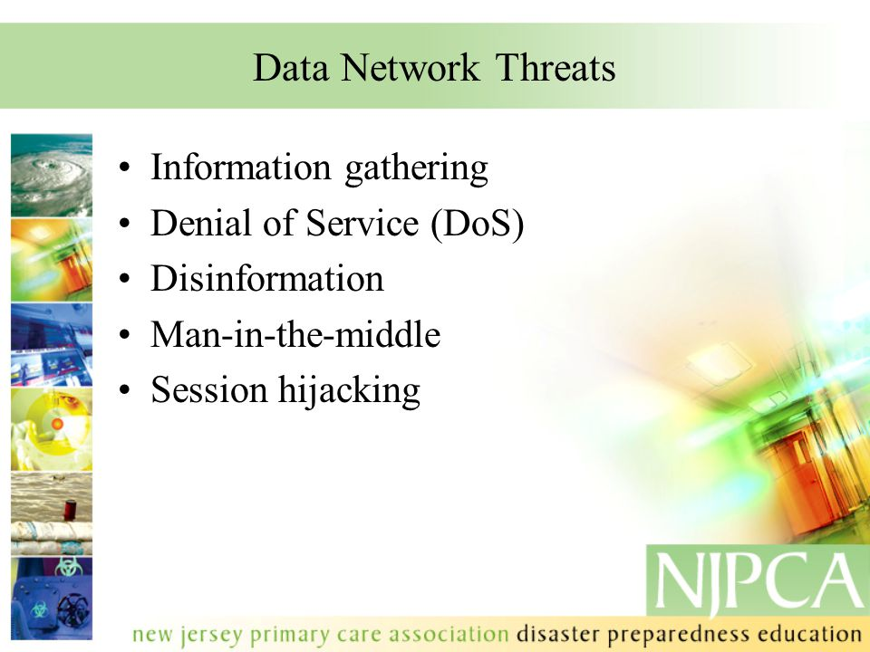 Data Network Threats Information gathering Denial of Service (DoS) Disinformation Man-in-the-middle Session hijacking