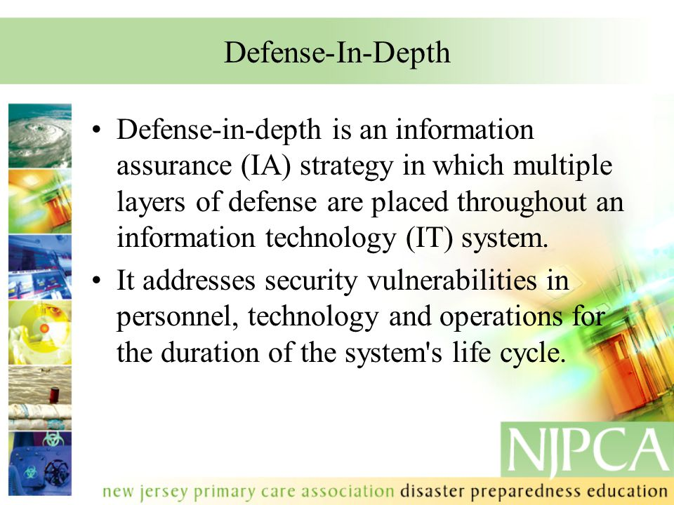 Defense-In-Depth Defense-in-depth is an information assurance (IA) strategy in which multiple layers of defense are placed throughout an information t