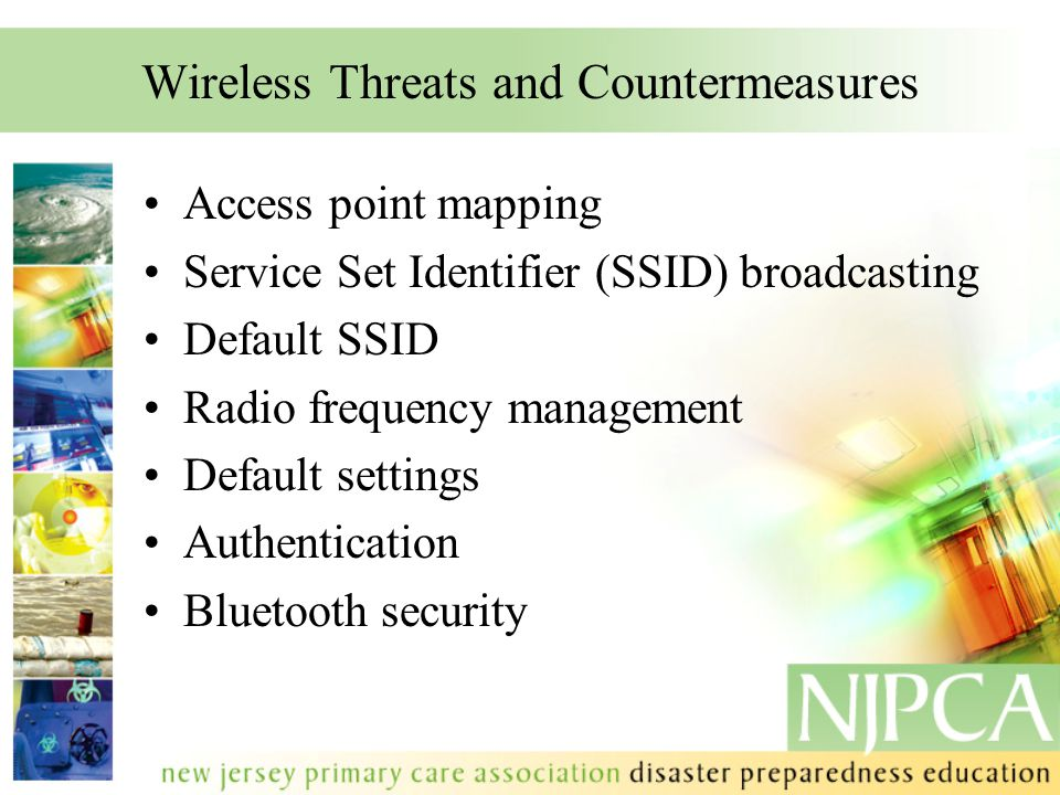 Wireless Threats and Countermeasures Access point mapping Service Set Identifier (SSID) broadcasting Default SSID Radio frequency management Default s