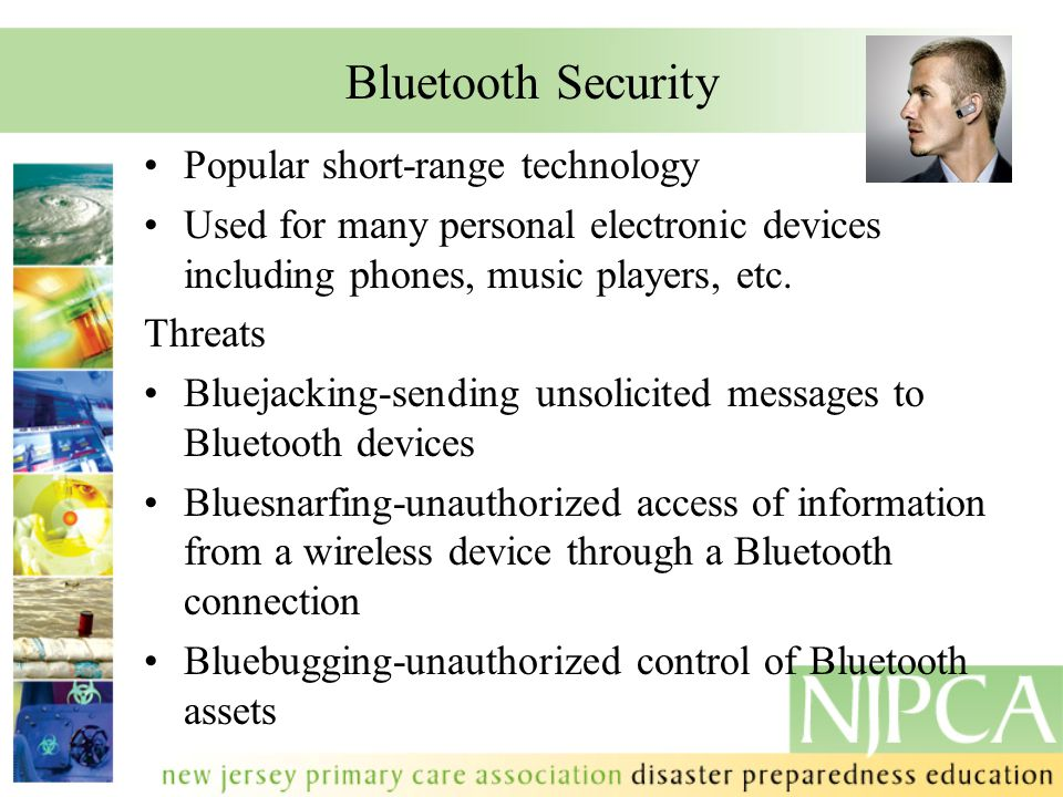 Bluetooth Security Popular short-range technology Used for many personal electronic devices including phones, music players, etc. Threats Bluejacking-